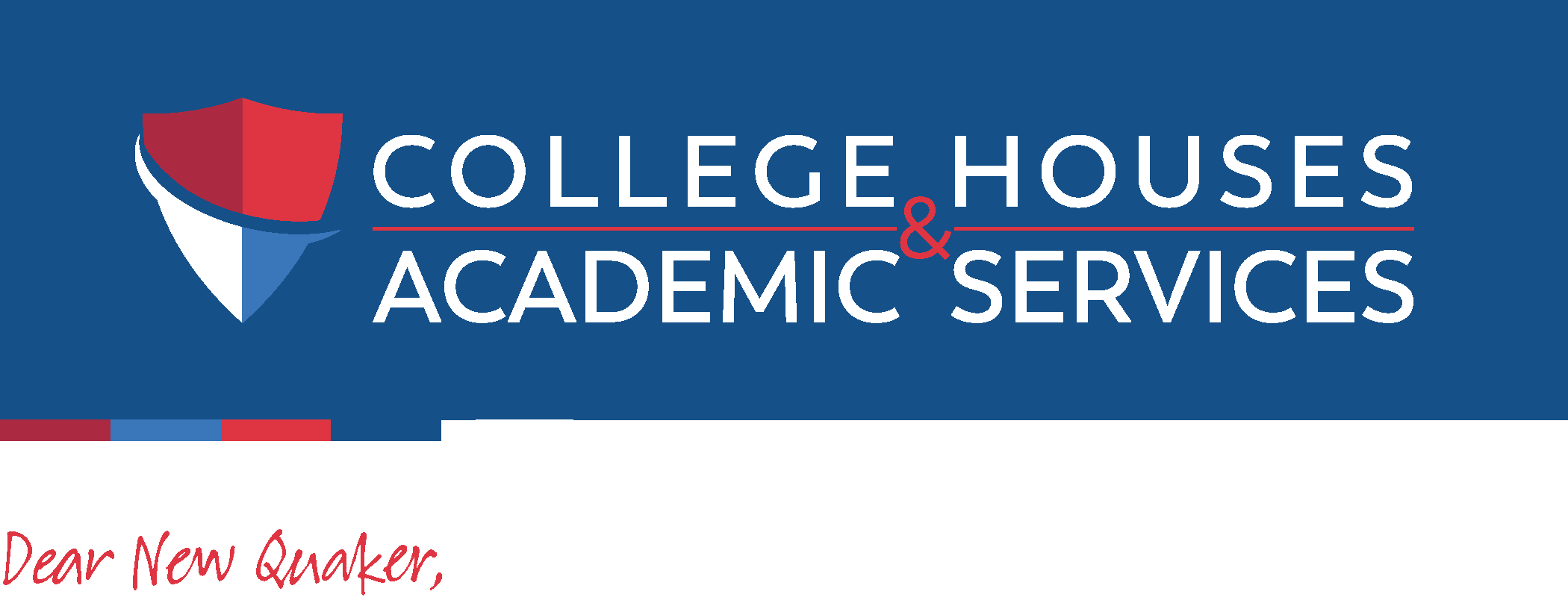 College Houses & Academic Services: Dear New Quaker,