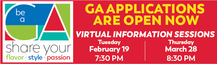 GA Applications are open now - Virtual information sessions Tuesday, 2/19 at 7:30 and Thursday, 3/28 at 8:30.