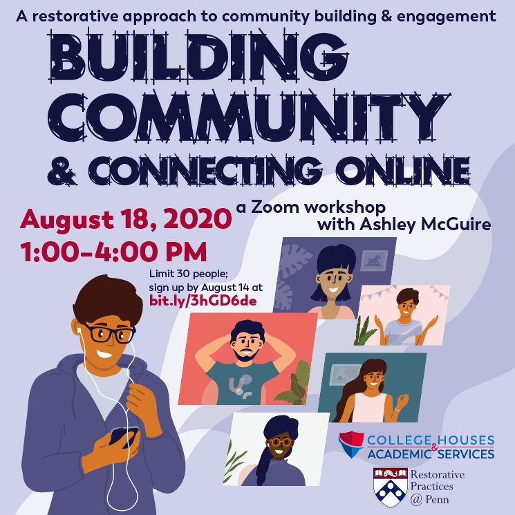 A restorative approach to community building & engagement: Building Community & Connecting Online, a Zoom workshop with Ashley McGuire.  August 18, 2020, 1-4PM; Limit 30 people, sign up by August 14 by clicking here.