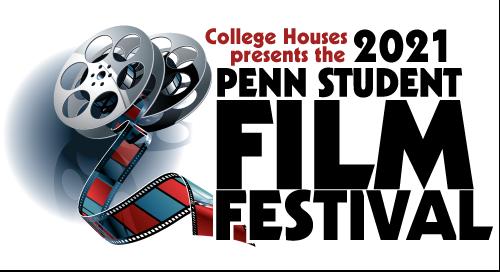 College Houses presents the 2021 Penn Student Film Festival