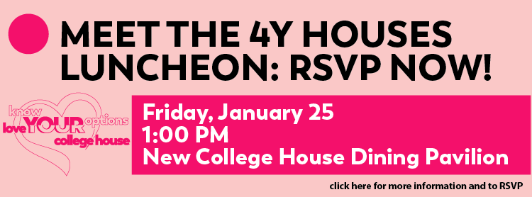 Meet the 4Y Houses Luncheon: RSVP NOW!  Feb 25, 1PM, New College House Dining Pavilion
