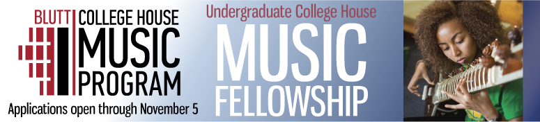 Undergraduate College House Music Fellowship offered by the Blutt College House Music Program. Applications open through November 5. Click for more.