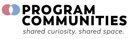Program Communities: Shared Curiosity, Shared Space.