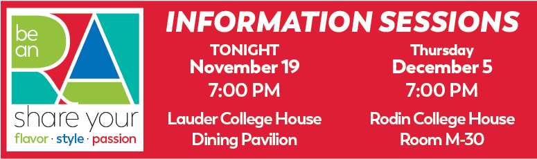 RA Information Sessions November 19, 7PM at Lauder Dining Pavilion, and December 15, 7PM at Rodin Room M-30: click for more information