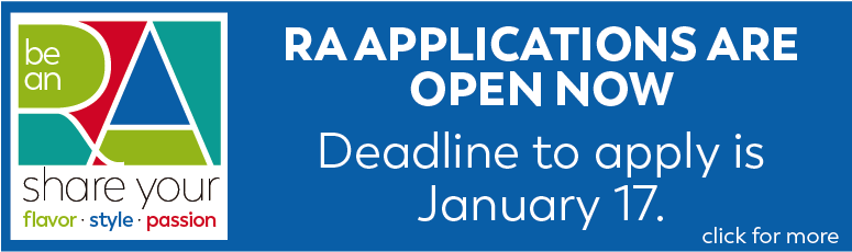 RA Applications are open now. Deadline to apply is January 17. Click for more.