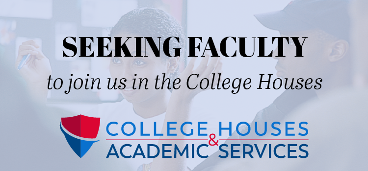 Seeking Faculty to join us in the College Houses