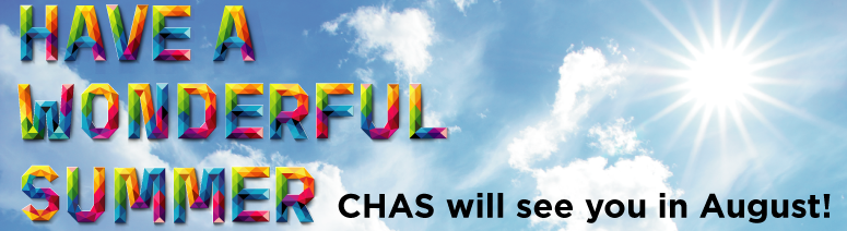 Have a wonderful summer - CHAS will see you in August!