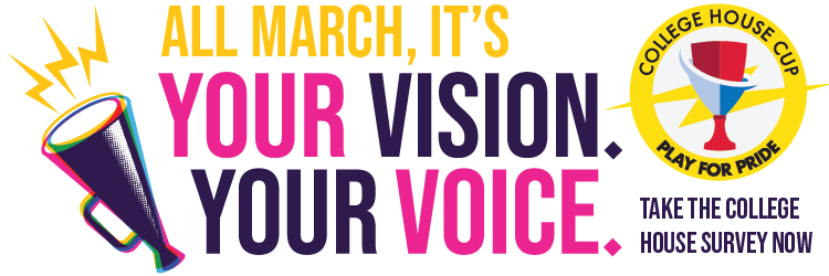 All March, it's Your Vision, Your Voice. Take the College House Survey (and earn College House Cup points!)