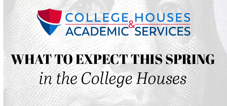 What to Expect this Spring in the College Houses