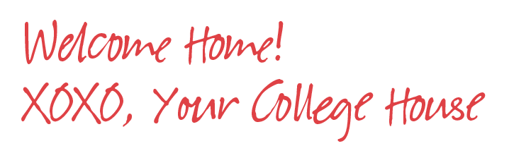 Welcome Home! XOXO, Your College House